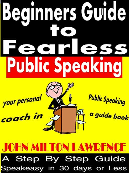 Beginners Guide To Fearless Public Speaking (English Edition)