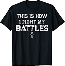 This is How I Fight My Battles Christian be Surrounded T-Shirt