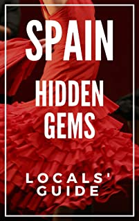 Hidden Gems of SPAIN - Locals Complete Travel Guide for Spain 2019: 8 TRAVEL Guides in 1 : Barcelona, Canary Islands, Granada, Ibiza, Madrid, Mallorca, Seville, Valencia