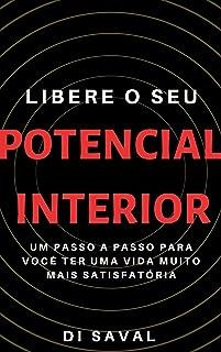 Libere o Seu POTENCIAL INTERIOR: Um passo a passo para você ter uma vida muito mais satisfatória (Portuguese Edition)