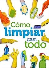 Cómo limpiar casi todo (Spanish Edition)