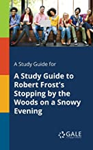 A Study Guide to Robert Frost's Stopping by the Woods on a Snowy Evening (Poems for Students)