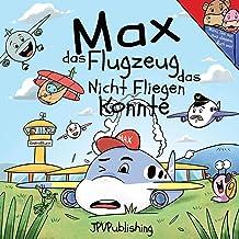 Max das Flugzeug das nicht fliegen konnte (German Edition)