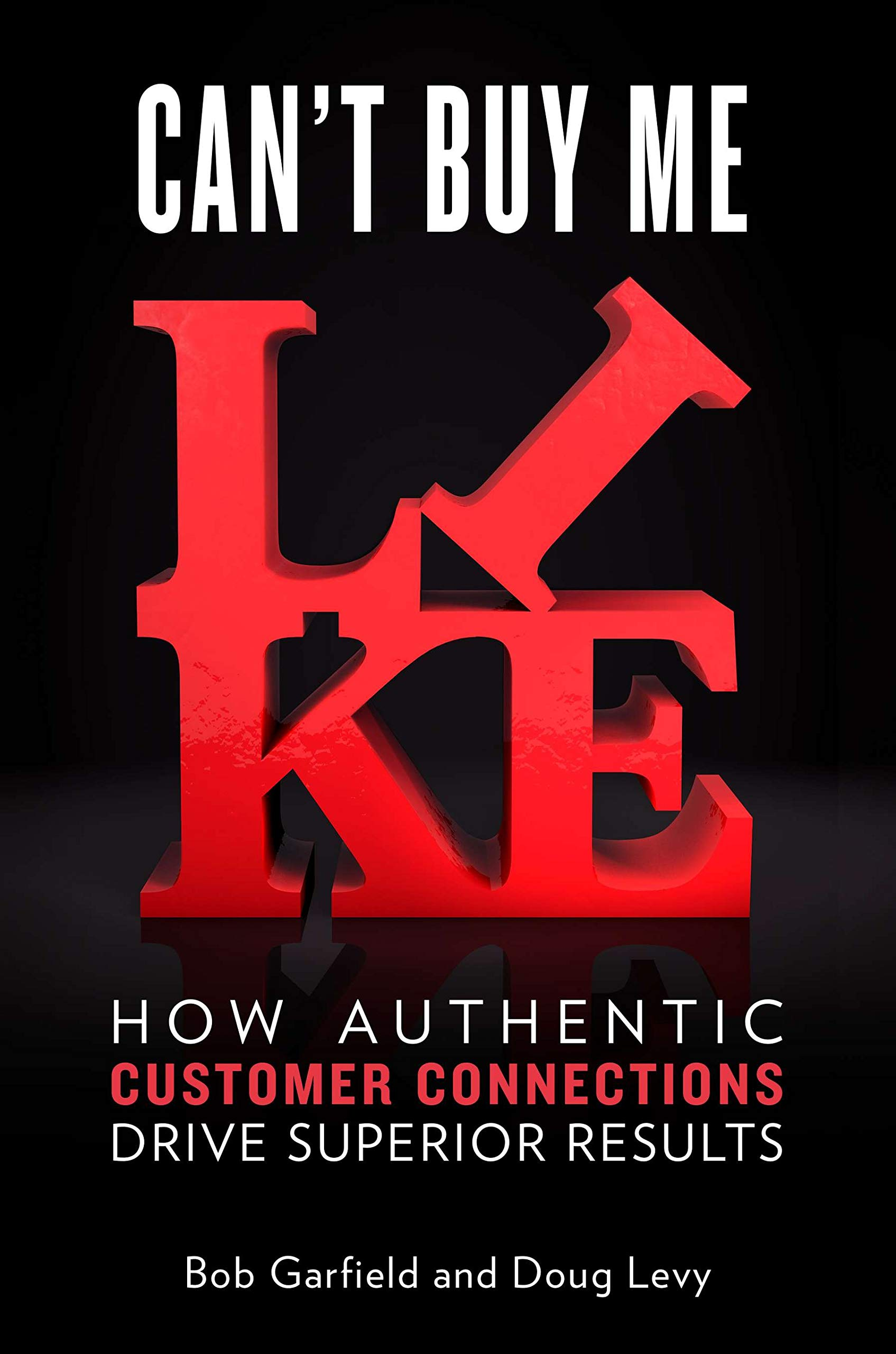 Download Can't Buy Me Like: How Authentic Customer Connections Drive Superior Results 