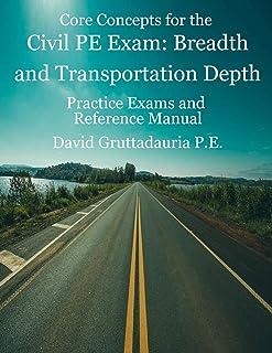Civil PE Exam Breadth and Transportation Depth: Reference Manual, 80 Morning Civil PE, and 40 Transportation Depth Practic...