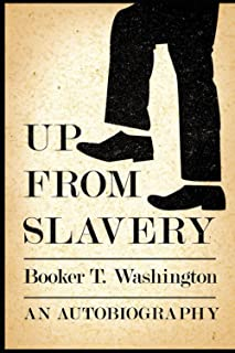 Up from Slavery Book by Booker T. Washington:(Illustrated Edition)
