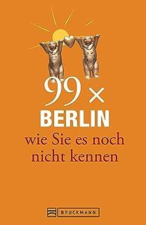 Bruckmann Reiseführer: 99 x Berlin, wie Sie es noch nicht k