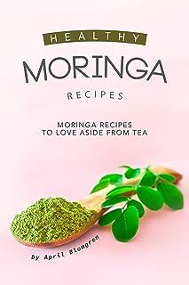 Healthy Moringa Recipes: Moringa Recipes to Love Aside from Tea