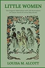 Little Women: The Original 1868 Edition with 200 Illustrations (A Classic Novel Of Louisa May Alcott)