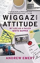 Wiggaz With Attitude: My Life as a Failed White Rapper