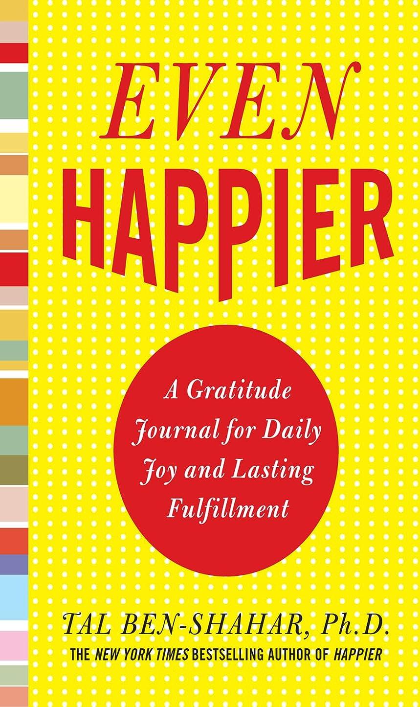 定期的なヒップまぶしさEven Happier: A Gratitude Journal for Daily Joy and Lasting Fulfillment (English Edition)