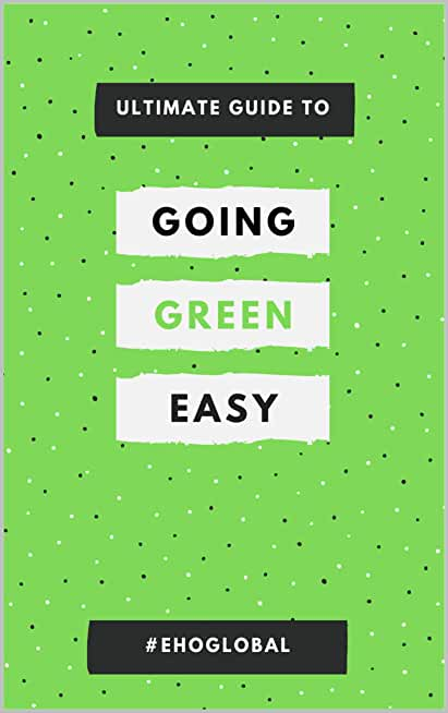 Ultimate guide to Go Green Easy: Save Earth - Save Life - Save Humans (English Edition)