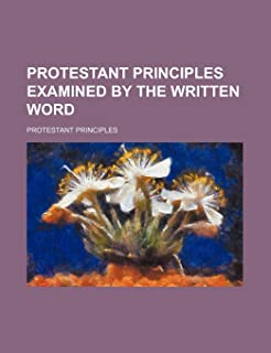 Protestant Principles Examined by the Written Word
