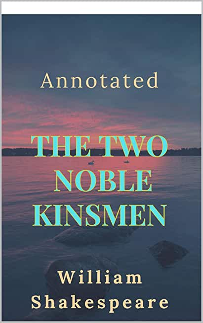 The Two Noble Kinsmen Annotated (English Edition)