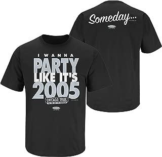 Chicago Baseball Fans. I Wanna Party Like It's 2005 Black T-Shirt (Sm-5x)
