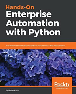 Hands-On Enterprise Automation with Python.: Automate common administrative and security tasks with Python