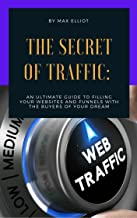 The Secret of Traffic : An Ultimate Gui de to Filling Your Websites and Funnels with The Buyers of Your Dream (English Edi...