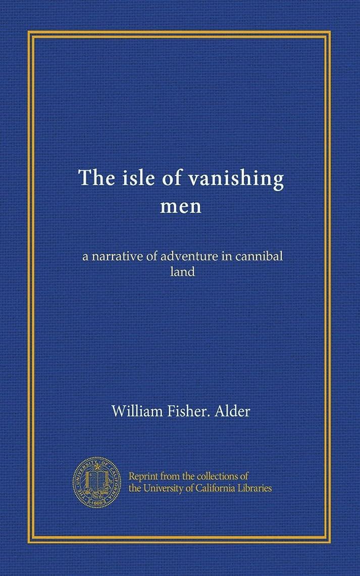 仮称お客様形The isle of vanishing men: a narrative of adventure in cannibal land