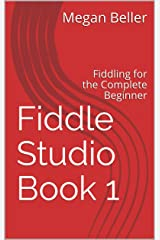Fiddle Studio Book 1: Fiddling for the Complete Beginner Kindle Edition