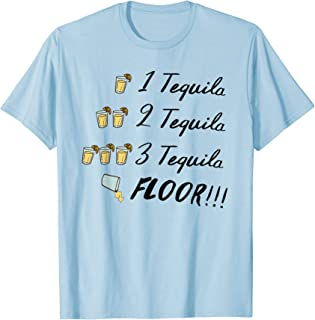 One Tequila, Two Tequila, Three Tequila FLOOR Drinking Shirt