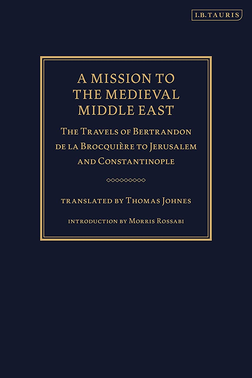 暴力君主以下A Mission to the Medieval Middle East: The Travels of Bertrandon de la Brocquière to Jerusalem and Constantinople (English Edition)