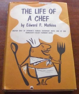 The Life of a Chef -- Master Chef of Spokane's Famous Davenport Hotel and of San Francisco's Select Fairmont Hotel