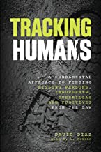Tracking Humans: A Fundamental Approach To Finding Missing Persons, Insurgents, Guerrillas, And Fugitives From The Law