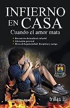 Infierno en casa / Hell at home: Cuando El Amor Mata / When Love Kills (Spanish Edition)
