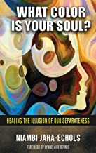 What Color Is Your Soul?: Healing The Illusion Of Our Separateness