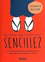 El arte de vivir con sencillez: 100 enseñanzas de un monje zen para una vida calmada y feliz (Spanish Edition)