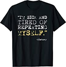 I'm Sick And Tired Of Repeating Myself History Funny T-Shirt