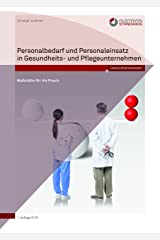 Personalbedarf und Personaleinsatz in Gesundheits- und Pflegeunternehmen: Maßstäbe für die Praxis Kindle Ausgabe