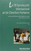 LA DESPROTECCIÓN INTERNACIONAL DE LOS DERECHOS HUMANOS: A la luz del 50 aniversario de la Declaración Universal de los Derechos Humanos: 18 (Collectanea)