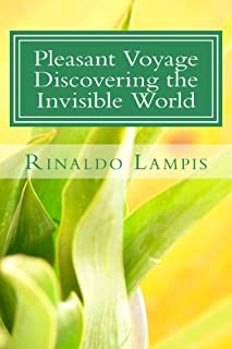 Pleasant Voyage Discovering the Invisible World: With the Works Of the Filipino Healers Roger Dumo and Alex Orbito, Of the Clairvoyant Bernadeth, And Accounts ... Action Method. (Invisible Energy Book 1)