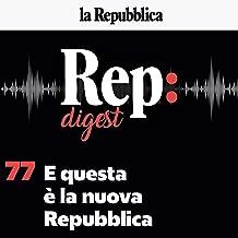E questa è la nuova Repubblica: Rep Digest 77