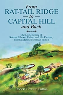 From Rat-Tail Ridge to Capital Hill and Back: The Life Journey of Robert Edward Fulton and His Partner, Norma Maxine Heitm...