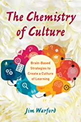 The Chemistry of Culture: Brain-Based Strategies to Create a Culture of Learning Kindle Edition