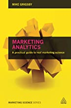 Marketing Analytics: A practical guide to real marketing science
