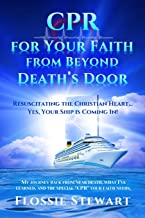 CPR for Your Faith from Beyond Death's Door: Resuscitating the Christian Heart...Yes, Your Ship is Coming In!