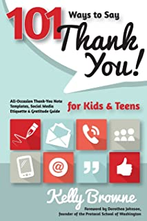 101 Ways to Say Thank You, Kids & Teens: All-Occasion Thank-You Note Templates, Social Media Etiquette & Gratitude Guide