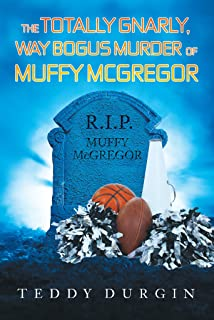 The Totally Gnarly, Way Bogus Murder of Muffy McGregor