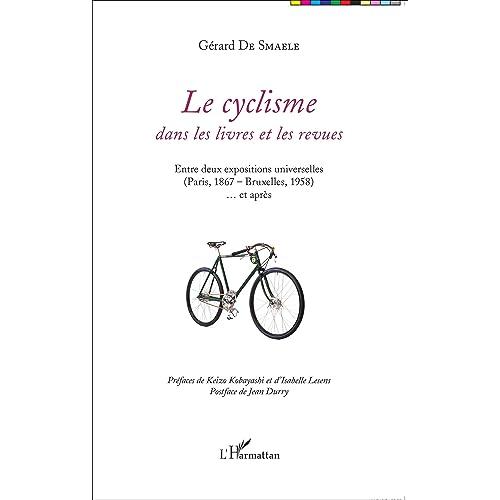 Le cyclisme dans les livres et les revues: Entre deux expositions universelles (Paris, 1867 - Bruxelles, 1958)... et après