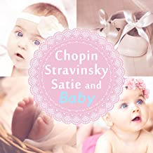 Chopin, Stravinsky, Satie and Baby: Classical Music for Kids, Dance, Fun & Learn, Intellectual Stimulation, Easy Listening