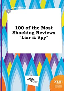 100 of the Most Shocking Reviews Liar & Spy