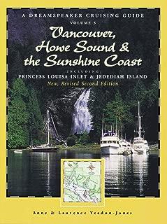 Dreamspeaker Cruising Guide Series: Vancouver, Howe Sound & The Sunshine Coast Revised US: Including Princess Louisa Inlet & Jedediah Island, Volume 3 (Dreamspeaker Crusing Guide)