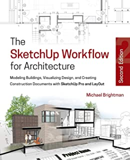 The SketchUp Workflow for Architecture: Modeling Buildings, Visualizing Design, and Creating Construction Documents with S...