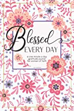 Download Book Blessed Every Day: A one minute a day gratitude journal for women of faith: Your 52 week guide for creating a more prayerful, positive, and appreciative life PDF