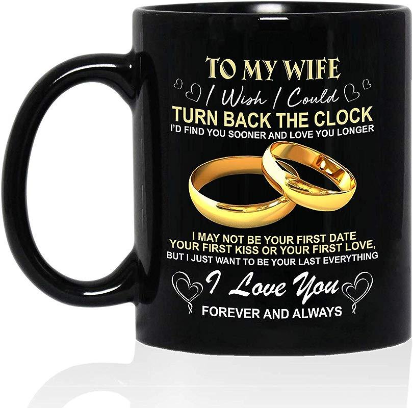 Mug Creatory To My Wife I Wish I Could TURN BACK THE CLOCK I D FIND YOU SOONER AND LOVE YOU LONGER Coffee Mug 11oZ