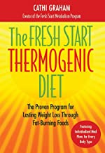 The Fresh Start Thermogenic Diet: The Proven Program for Lasting Weight Loss Through Fat-Burnng Foods