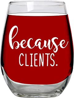 Because Clients Gifts - Large 15oz Stemless Wine Glass - Funny Gift Idea for Hairdresser, Hair stylist, Cosmetology, Lawyer, Women, Realtor, Hairstylist, Insurance, Salon, Real Estate Agents